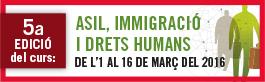 5a EDICIÓ: ASIL, IMMIGRACIÓ I DRETS HUMANS. De l'1 al 6 de MARÇ del 2016