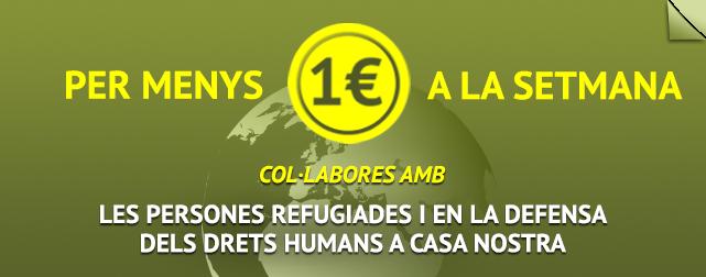 Per menys d'1€ a la setmana, col·labora amb les persones refugiades i en la defensa dels drets humans a casa nostra