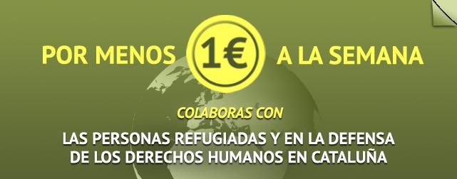 Por menos de 1€ a la semana colaboras con las personas refugiadas y en la defensa de los derechos humanos en Cataluña