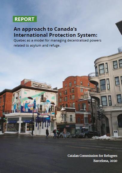 Informe: Una Aproximació Al Sistema De Protecció Internacional Al Canadà; El Quebec Com A Model De Gestió Descentralitzada De Competències En Matèria D'asil I Refugi